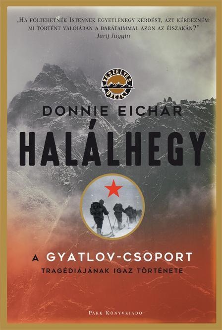 HALÁLHEGY - A GYATLOV-CSOPORT TRAGÉDIÁJÁNAK IGAZ TÖRTÉNETE
