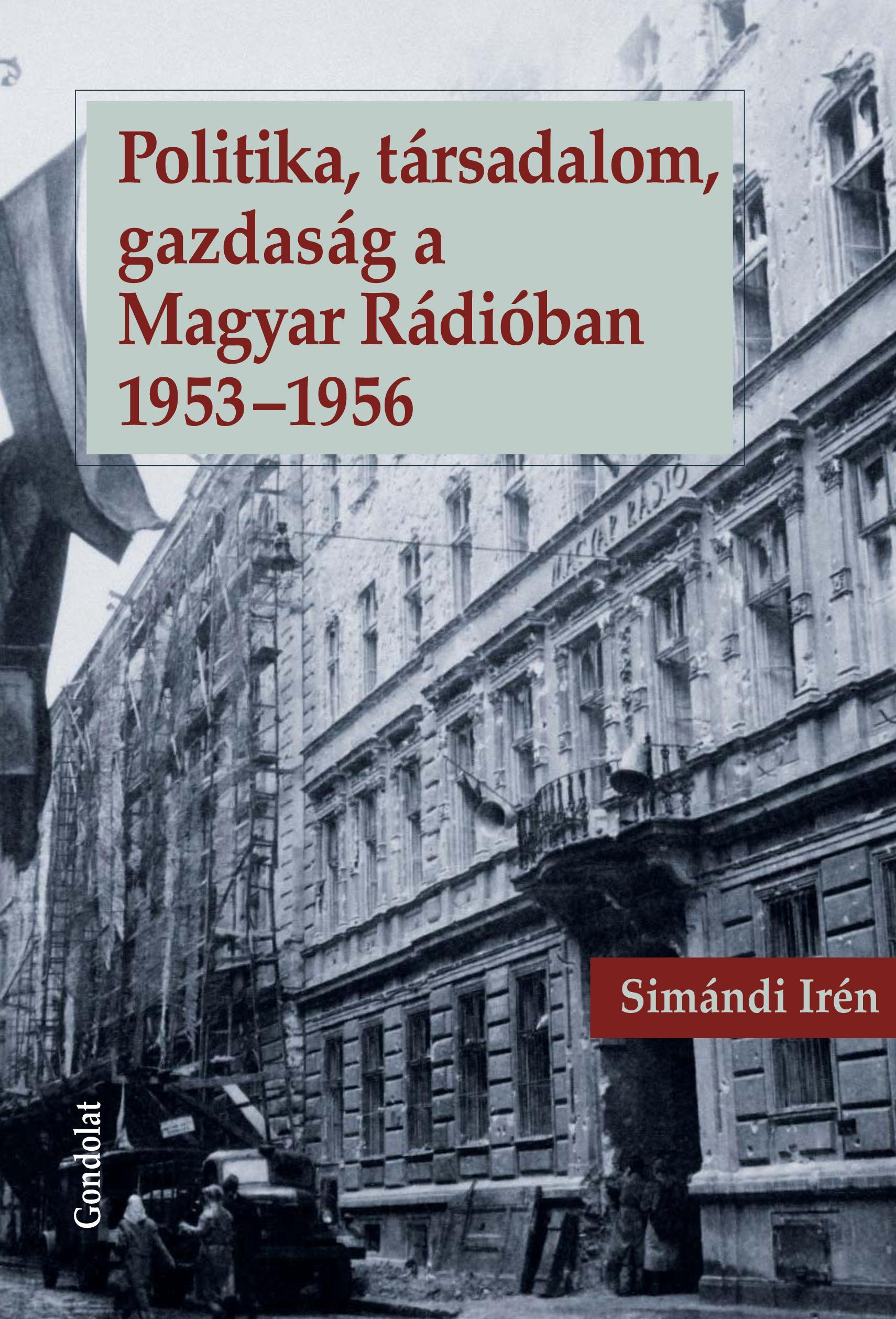 POLITIKA, TÁRSADALOM, GAZDASÁG A MAGYAR RÁDIÓBAN 1953-1956