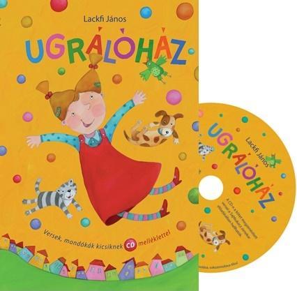 LACKFI JÁNOS - UGRÁLÓHÁZ - VERSEK, MONDÓKÁK KICSIKNEK CD MELLÉKLETTEL