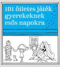 ISAAC, DAWN - 101 ÖTLETES JÁTÉK GYEREKEKNEK ESŐS NAPOKRA