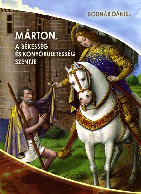 MÁRTON A BÉKESSÉG ÉS KÖNYÖRÜLETESSÉG SZENTJE