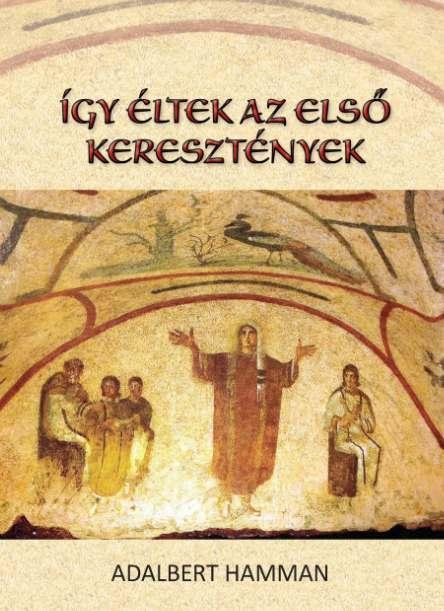 ÍGY ÉLTEK AZ ELSÕ KERESZTÉNYEK (95-197)