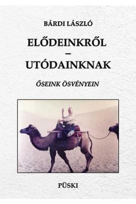 ELŐDEINKRŐL-UTÓDAINKNAK - ŐSEINK ÖSVÉNYEIN