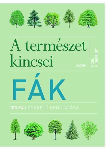 FÁK - A TERMÉSZET KINCSEI - 150 FAJ SOKRÉTŰ BEMUTATÁSA
