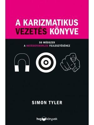 TYLER, SIMON - A KARIZMATIKUS VEZETÉS KÖNYVE