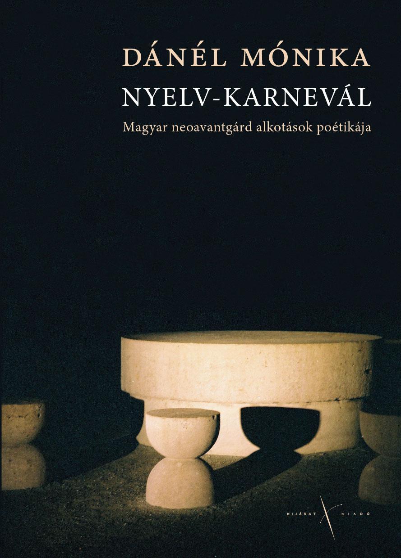 NYELV-KARNEVÁL - MAGYAR NEOAVANTGÁRD ALKOTÁSOK POÉTIKÁJA