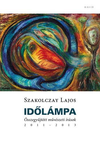 IDŐLÁMPA - ÖSSZEGYŰJTÖTT MŰVÉSZETI ÍRÁSOK 2011-2013
