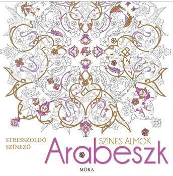 SZÍNES ÁLMOK - ARABESZK - STRESSZOLDÓ SZÍNEZŐ