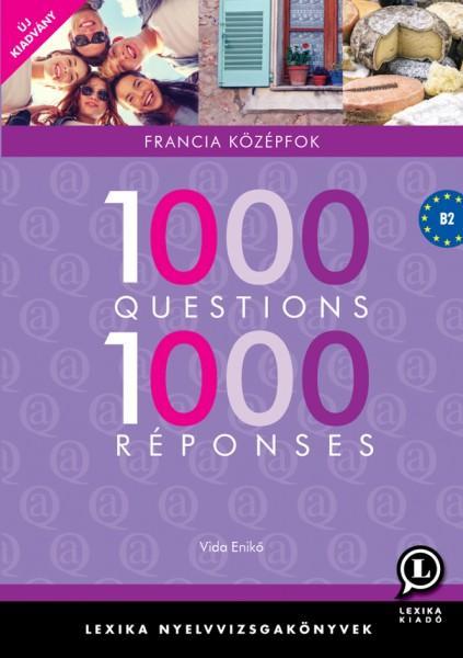 1000 QUESTIONS 1000 RÉPONSES - FRANCIA KÖZÉPFOK (ÚJ KIADVÁNY)