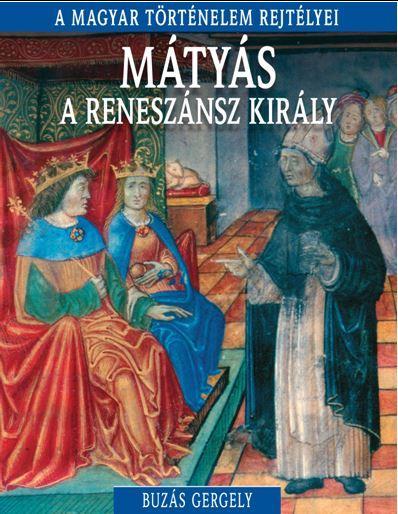 MÁTYÁS A RENESZÁNSZ KIRÁLY - A MAGYAR TÖRTÉNELEM REJTÉLYEI