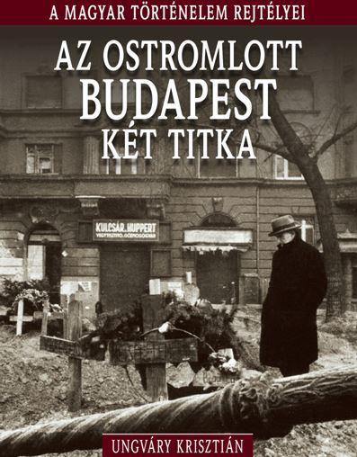 AZ OSTROMLOTT BUDAPEST KÉT TITKA - A MAGYAR TÖRTÉNELEM REJTÉLYEI