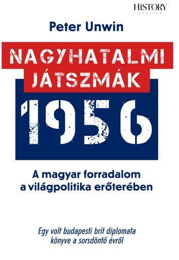 NAGYHATALMI JÁTSZMÁK 1956 - A MAGYAR FORRADALOM A VILÁGPOLITIKA ERŐTERÉBEN