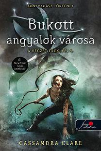 BUKOTT ANGYALOK VÁROSA - A VÉGZET EREKLYÉI 4. - FŰZÖTT