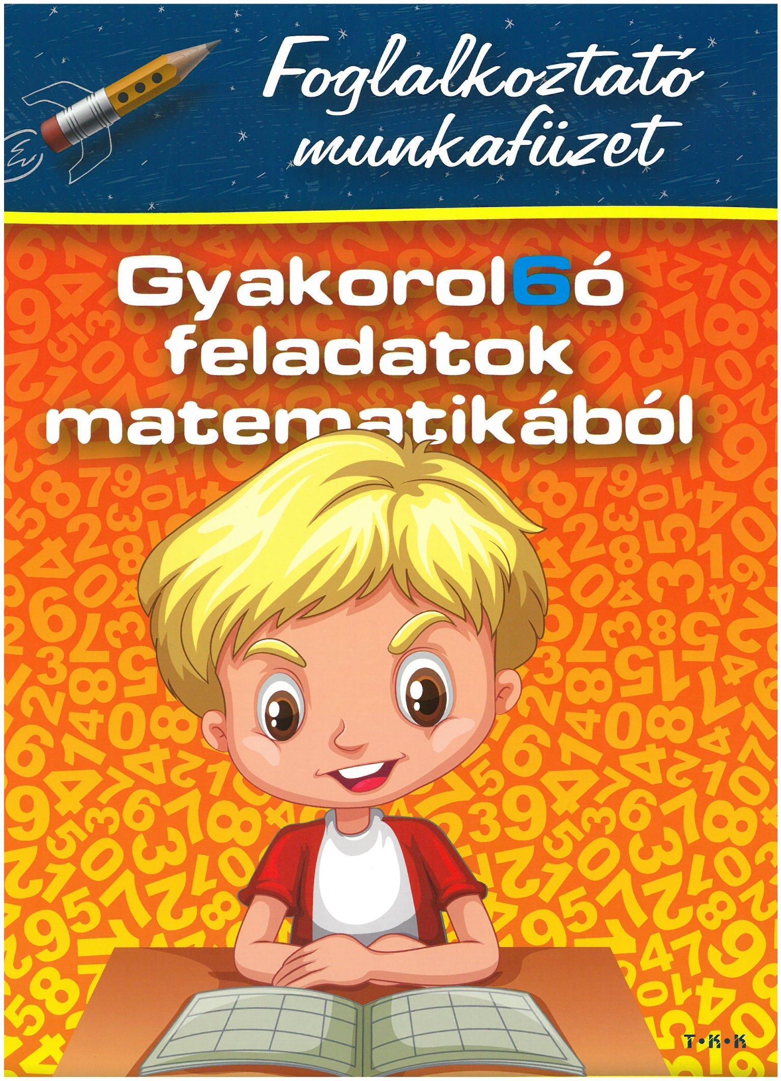 GYAKOROL6Ó FELADATOK MATEMATIKÁBÓL 2. OSZT. - FOGLALKOZTATÓ MUNKAFÜZET