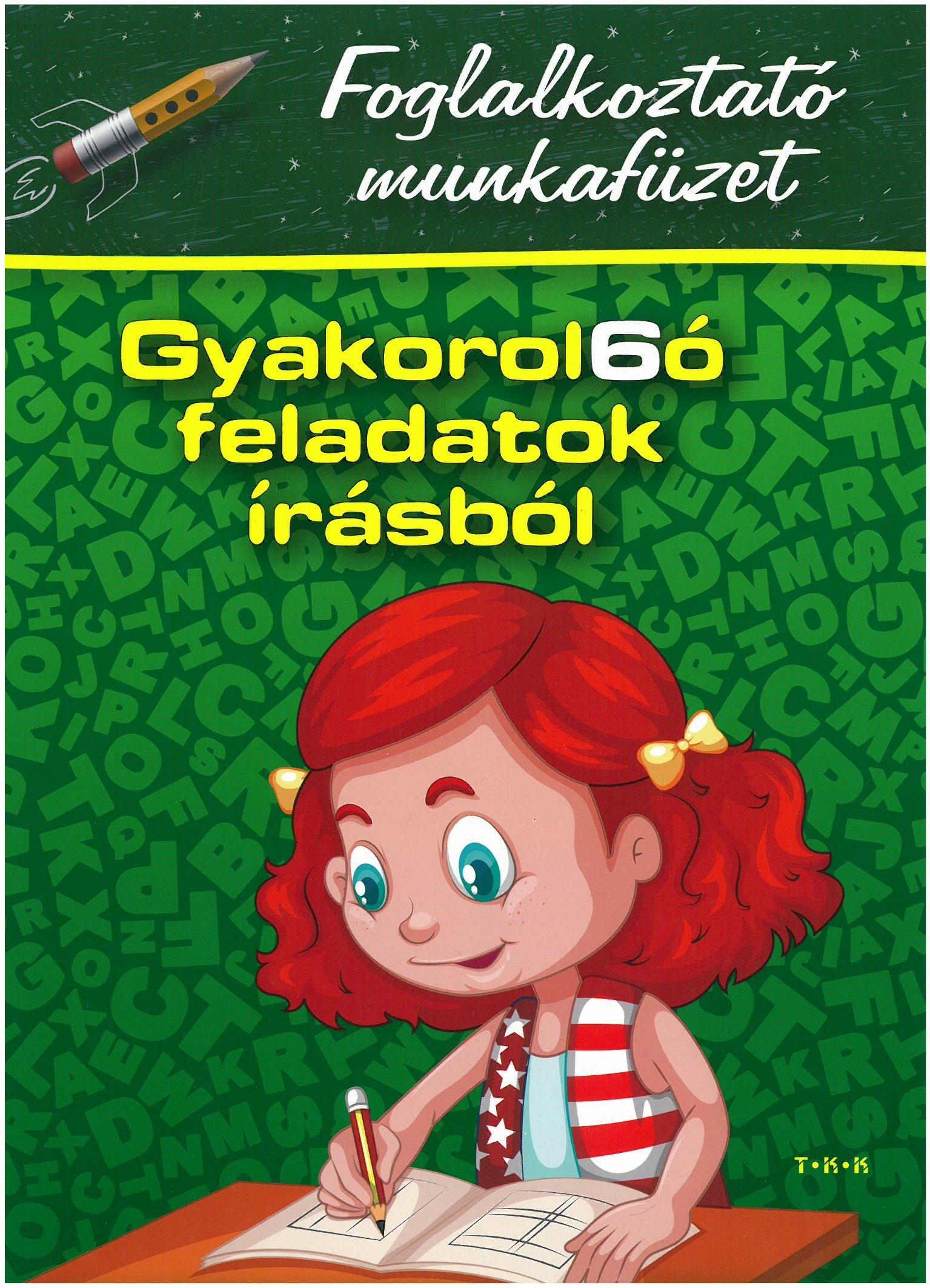 GYAKOROL6Ó FELADATOK ÍRÁSBÓL 1.OSZT. - FOGLALKOZTATÓ MUNKAFÜZET