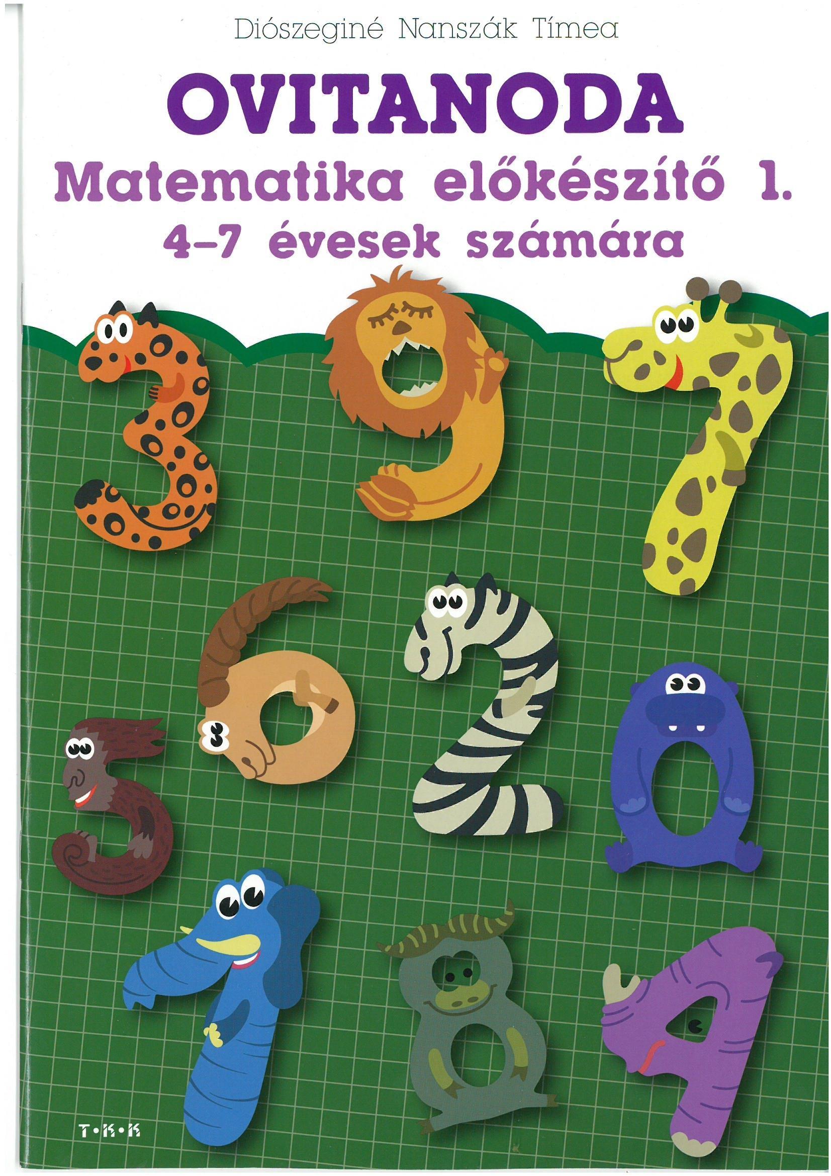 DIÓSZEGINÉ NANSZÁK TÍMEA - OVITANODA - MATEMATIKA ELŐKÉSZÍTŐ 1. 4-7 ÉVESEK SZÁMÁRA
