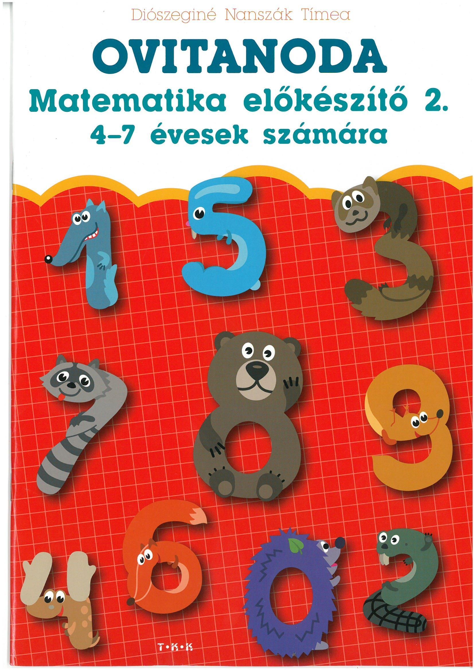 DIÓSZEGINÉ NANSZÁK TÍMEA - OVITANODA - MATEMATIKA ELŐKÉSZÍTŐ 2. 4-7 ÉVESEK SZÁMÁRA