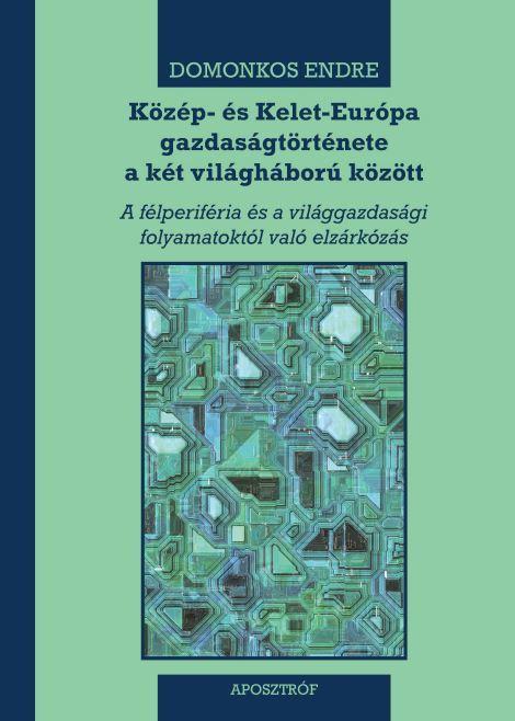 KÖZÉP- ÉS KELET-EURÓPA GAZDASÁGTÖRTÉNETE A KÉT VILÁGHÁBORÚ KÖZÖTT