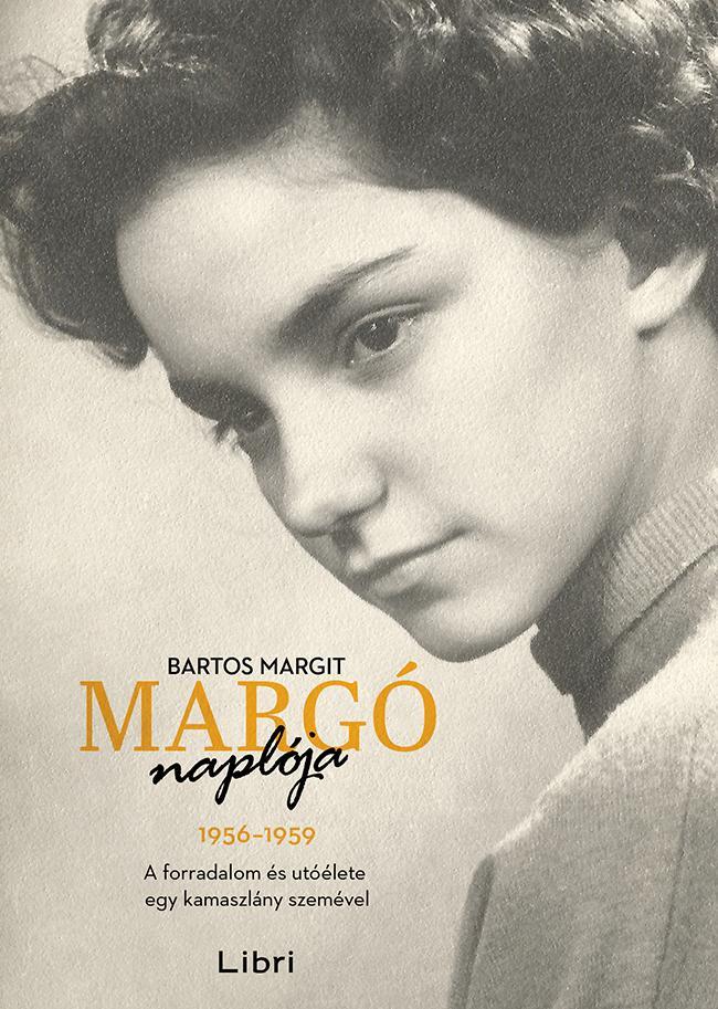 MARGÓ NAPLÓJA 1956-1959 - A FORRADALOM ÉS UTÓÉLETE EGY KAMASZLÁNY SZEMÉVEL