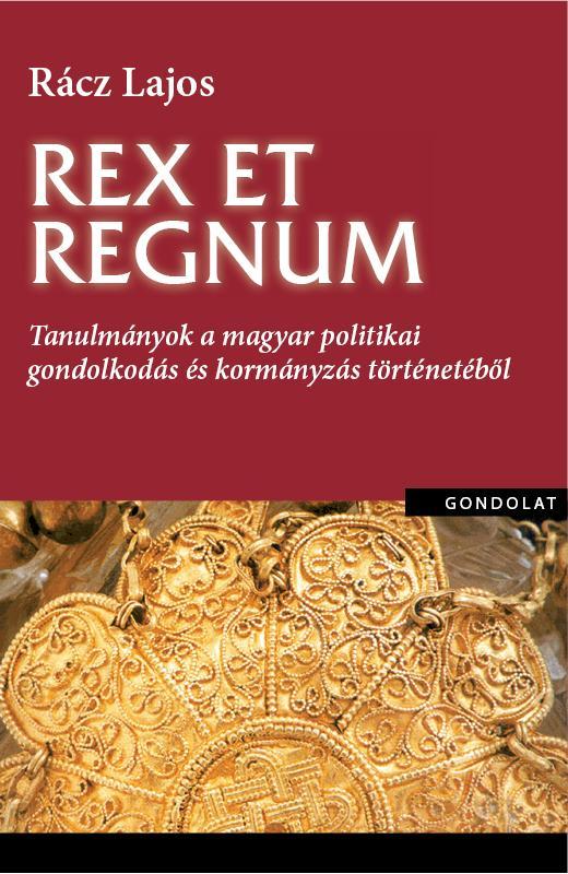 REX ET REGNUM - TANULMÁNYOK A MAGYAR POLITIKAI GONDOLKODÁS TÖRTÉNETÉBŐL