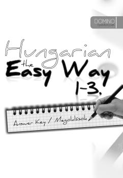 HUNGARIAN THE EASY WAY 1-3 - ANSWER KEY/MEGOLDÁSOK