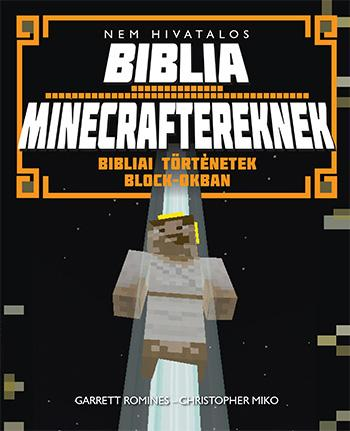 ROMINES, GARRETT - MIKO, CHRISTOPHER - NEM HIVATALOS BIBLIA MINECRAFTEREKNEK - BIBLIAI TÖRTÉNETEK BLOCK-OKBAN