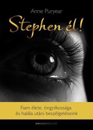 STEPHEN ÉL! - FIAM ÉLETE, ÖNGYILKOSSÁGA ÉS HALÁLA UTÁNI BESZÉLGETÉSEINK