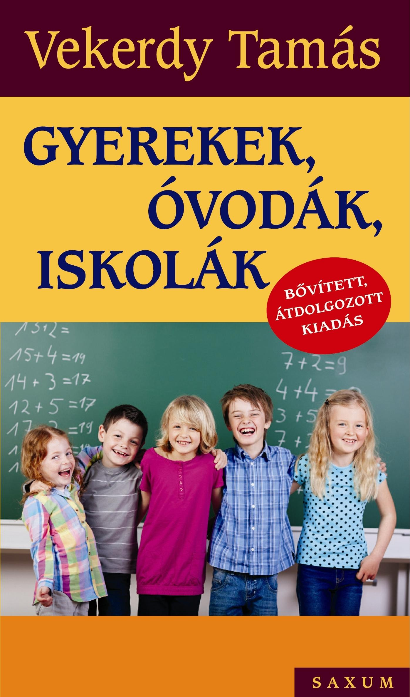 GYEREKEK, ÓVODÁK, ISKOLÁK - BŐV., ÁTDOLG., KIADÁS 2016