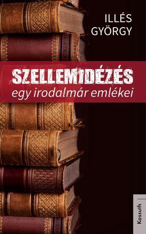 SZELLEMIDÉZÉS - EGY IRODALMÁR EMLÉKEI