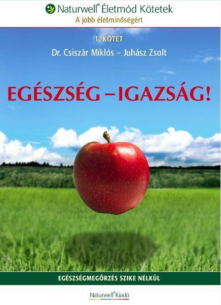 EGÉSZSÉG-IGAZSÁG! - NATURWELL ÉLETMÓD KÖTETEK 1.