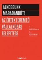 ALKOSSUNK MARADANDÓT! - AZ ÉRTÉKTEREMTÕ VÁLLALKOZÁS FELÉPÍTÉSE