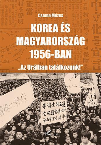 """KOREA ÉS MAGYARORSZÁG 1956-BAN - """"AZ URÁLBAN TALÁLKOZUNK!"""""""