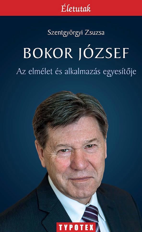 BOKOR JÓZSEF - AZ ELMÉLET ÉS AZ ALKALMAZÁS EGYESÍTŐJE