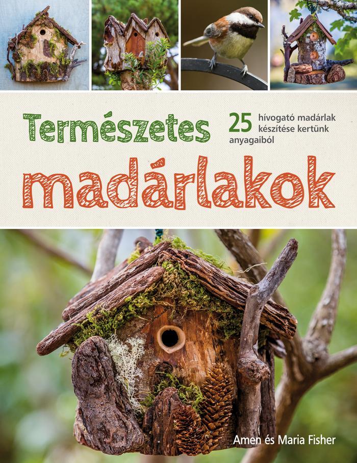 TERMÉSZETES MADÁRLAKOK - 25 HÍVOGATÓ MADÁRLAK KÉSZÍTÉSE KERTÜNK ANYAGAIBÓL