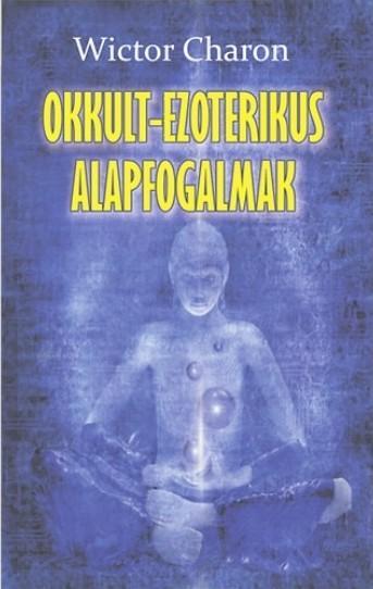 OKKULT-EZOTERIKUS ALAPFOGALMAK