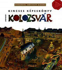 KOLOZSVÁR - KINCSES KÉPESKÖNYV (3. BŐVÍTETT KIADÁS)