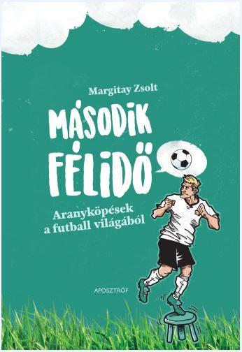 MÁSODIK FÉLIDŐ - ARANYKÖPÉSEK A FUTBALL VILÁGÁBÓL