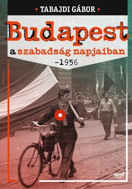 BUDAPEST A SZABADSÁG NAPJAIBAN - 1956