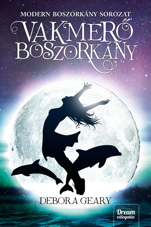 GEARY, DEBORA - VAKMERŐ BOSZORKÁNY - MODERN BOSZORKÁNY SOROZAT