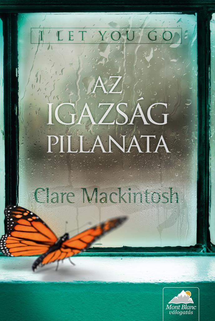 MACKINTOSH, CLARE - AZ IGAZSÁG PILLANATA - I LET YOU GO