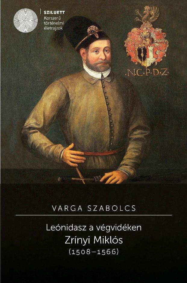 LEÓNIDASZ A VÉGVIDÉKEN - ZRÍNYI MIKLÓS (1508–1566)