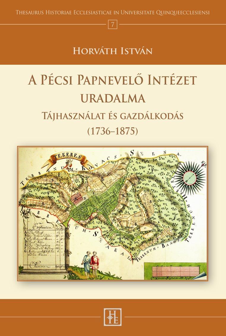 A PÉCSI PAPNEVELÕ INTÉZET URADALMA - TÁJHASZNÁLAT ÉS GAZDÁLKODÁS (1736–1875)
