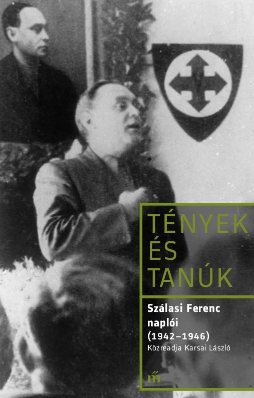 TÉNYEK ÉS TANÚK - SZÁLASI FERENC NAPLÓI (1942-1946)