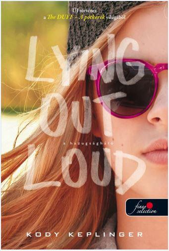LYING OUT LOUD - A HAZUGSÁGHÁLÓ (THE DUFF 2.) - FÛZÖTT