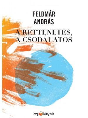 FELDMÁR ANDRÁS - A RETTENETES, A CSODÁLATOS