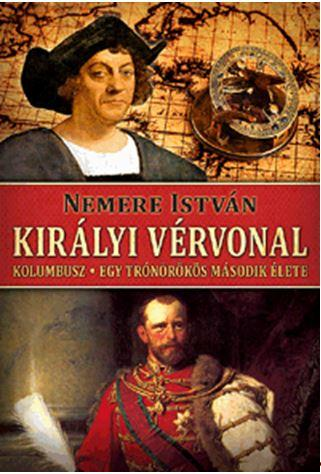 KIRÁLYI VÉRVONAL - KOLUMBUSZ - EGY TRÓNÖRÖKÖS MÁSODIK ÉLETE