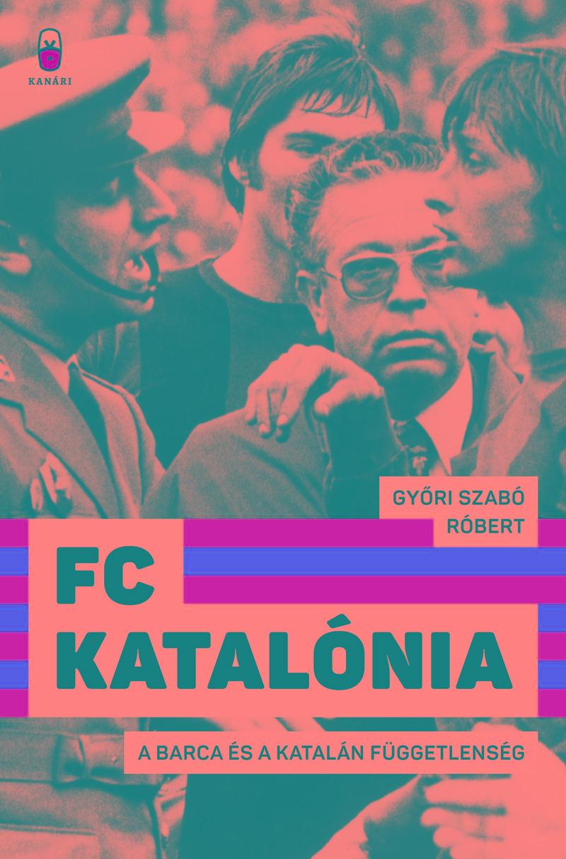 GYŐRI SZABÓ RÓBERT - FC KATALÓNIA - A BARCA ÉS A KATALÁN FÜGGETLENSÉG