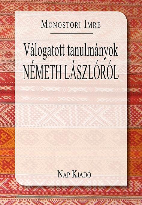 VÁLOGATOTT TANULMÁNYOK NÉMETH LÁSZLÓRÓL