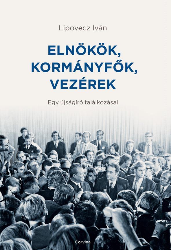 Lipovecz Iván: Elnökök, kormányfők, vezérek