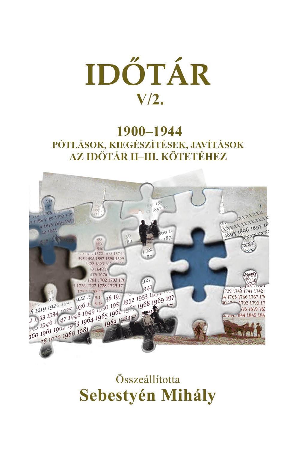IDŐTÁR V/2. 1900-1944 PÓTLÁSOK, KIEGÉSZÍTÉSEK, JAVÍTÁSOK AZ IDŐTÁR II-III. KÖTET